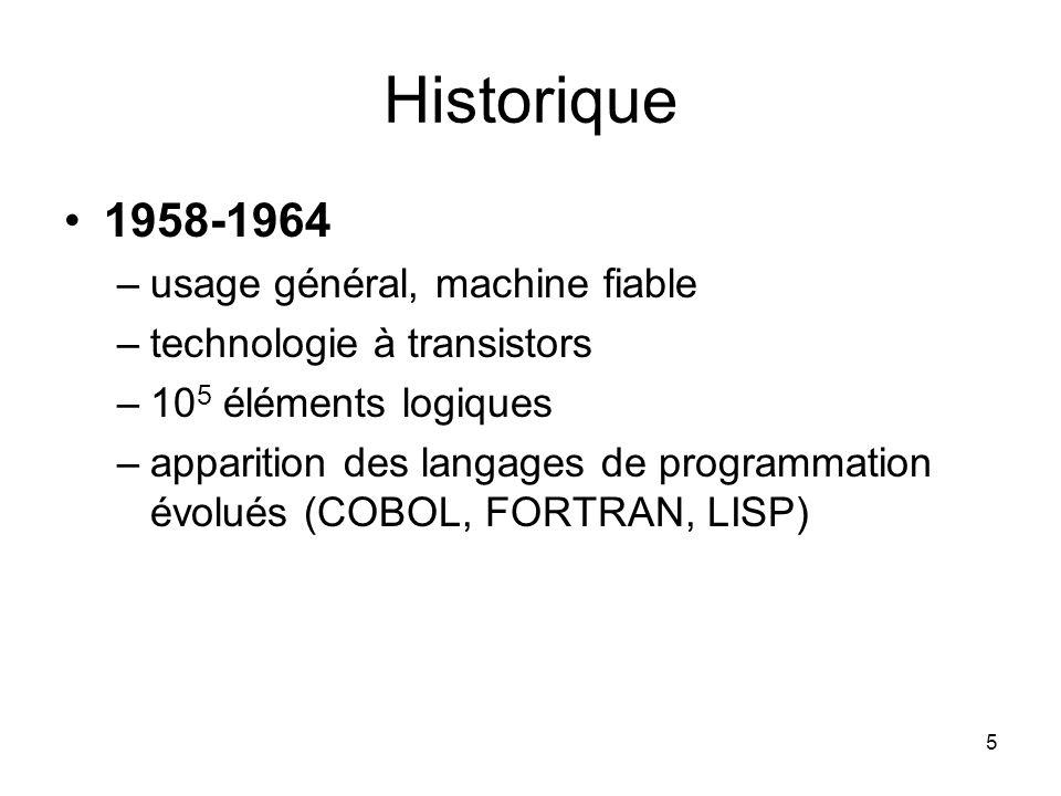 5 Historique 1958-1964 –usage général, machine fiable –technologie à transistors –10 5 éléments logiques –apparition des langages de programmation évo