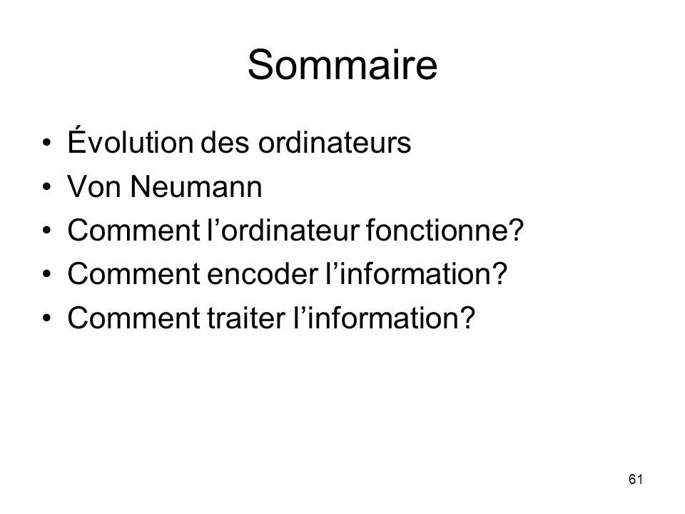 61 Sommaire Évolution des ordinateurs Von Neumann Comment lordinateur fonctionne? Comment encoder linformation? Comment traiter linformation?