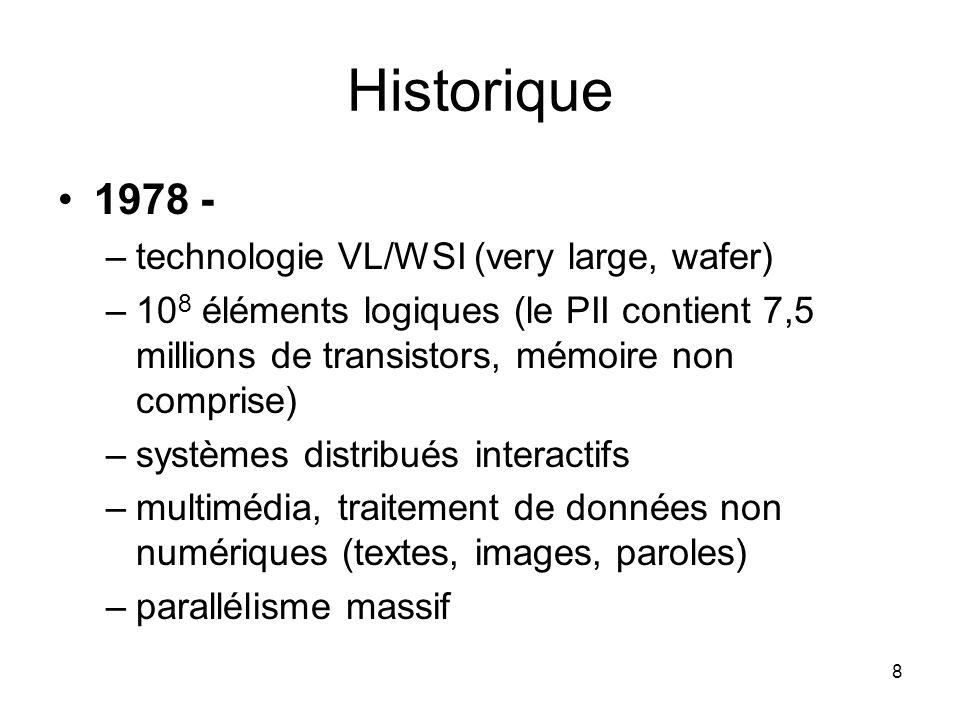 8 Historique 1978 - –technologie VL/WSI (very large, wafer) –10 8 éléments logiques (le PII contient 7,5 millions de transistors, mémoire non comprise