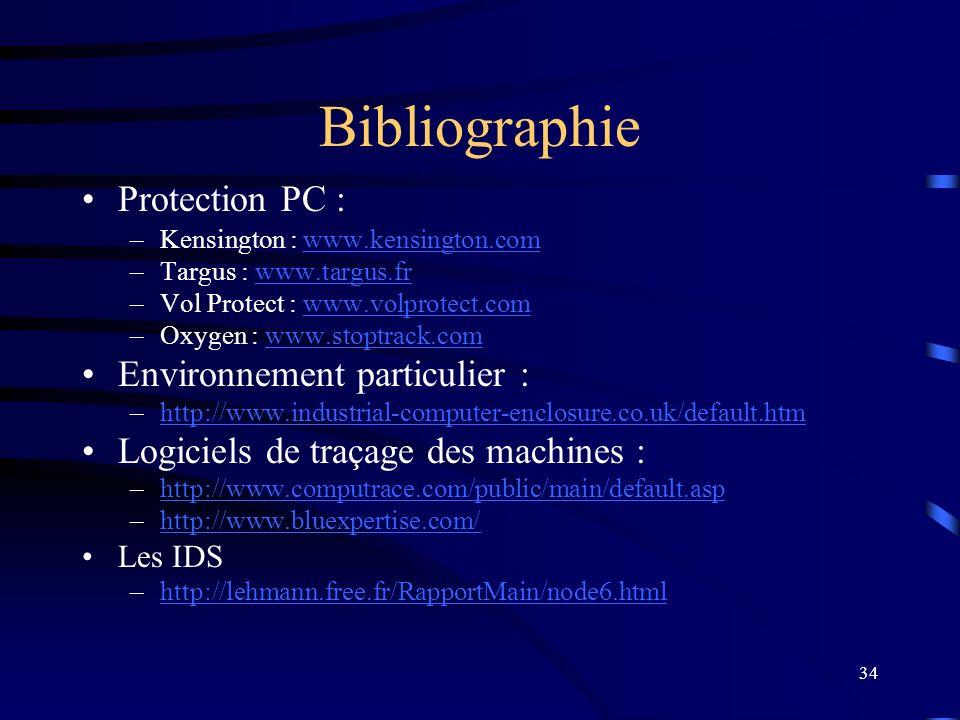 34 Bibliographie Protection PC : –Kensington : www.kensington.comwww.kensington.com –Targus : www.targus.frwww.targus.fr –Vol Protect : www.volprotect
