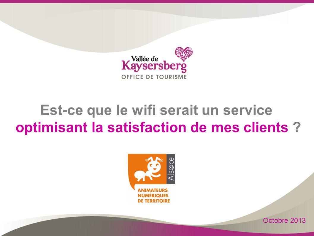 Est-ce que le wifi serait un service optimisant la satisfaction de mes clients ? Octobre 2013