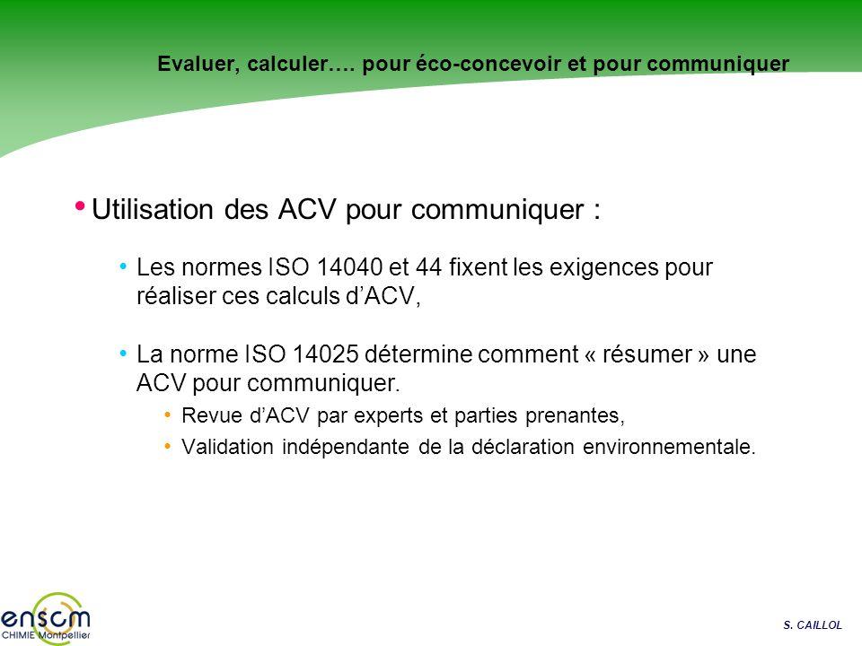 S. CAILLOL Utilisation des ACV pour communiquer : Les normes ISO 14040 et 44 fixent les exigences pour réaliser ces calculs dACV, La norme ISO 14025 d