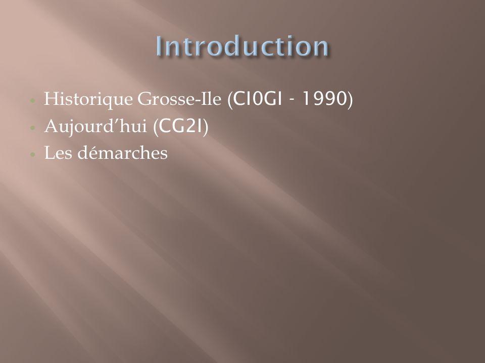 Historique Grosse-Ile ( CI0GI - 1990 ) Aujourdhui ( CG2I ) Les démarches