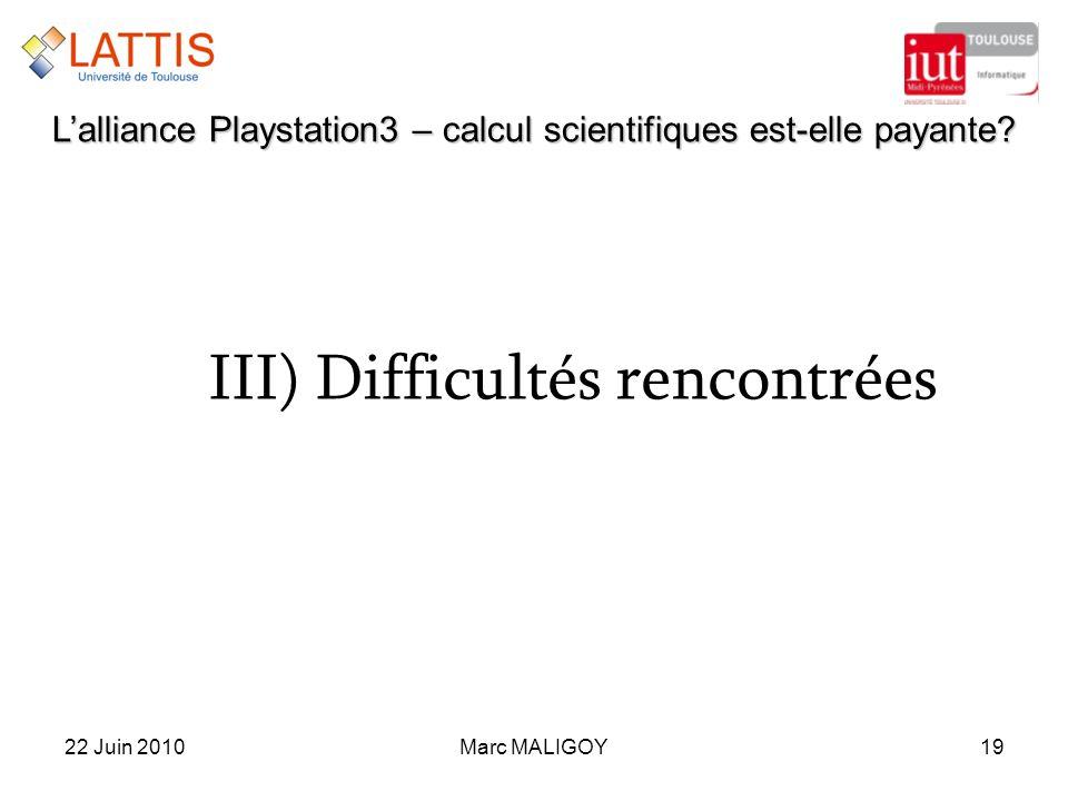 Marc MALIGOY1922 Juin 2010 Lalliance Playstation3 – calcul scientifiques est-elle payante? III)Difficultés rencontrées