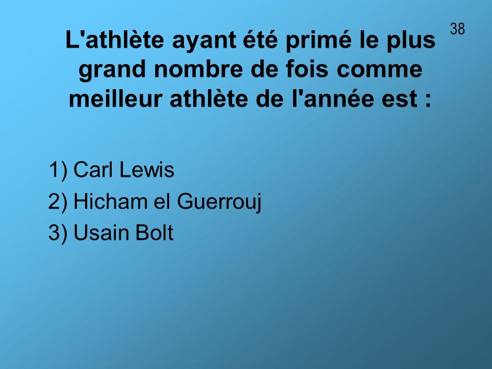 L'athlète ayant été primé le plus grand nombre de fois comme meilleur athlète de l'année est : 1) Carl Lewis 2) Hicham el Guerrouj 3) Usain Bolt 38