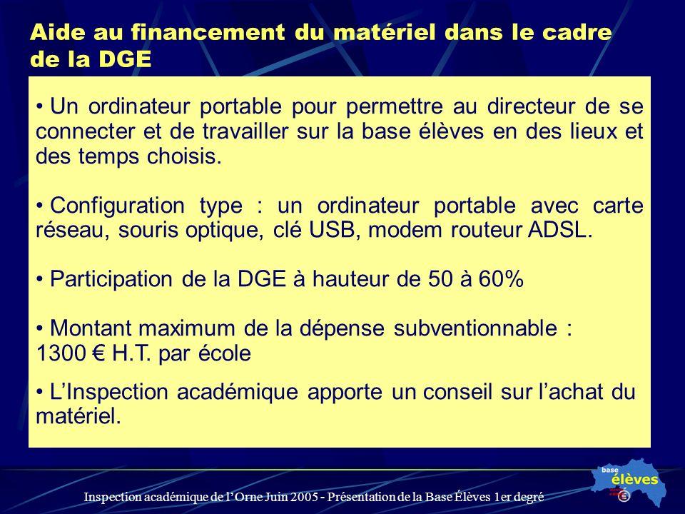Inspection académique de lOrne Juin 2005 - Présentation de la Base Élèves 1er degré Aide au financement du matériel dans le cadre de la DGE Un ordinat