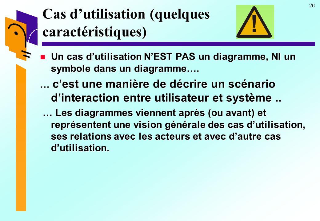 26 Cas dutilisation (quelques caractéristiques) Un cas dutilisation NEST PAS un diagramme, NI un symbole dans un diagramme…. Un cas dutilisation NEST
