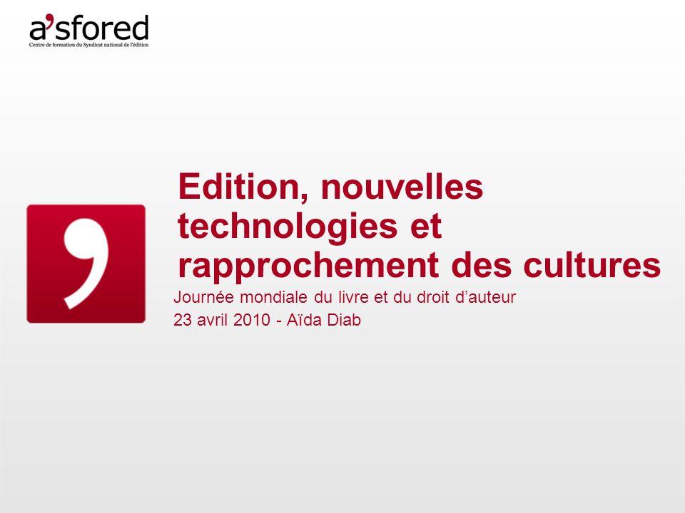 Edition, nouvelles technologies et rapprochement des cultures Journée mondiale du livre et du droit dauteur 23 avril 2010 - Aïda Diab