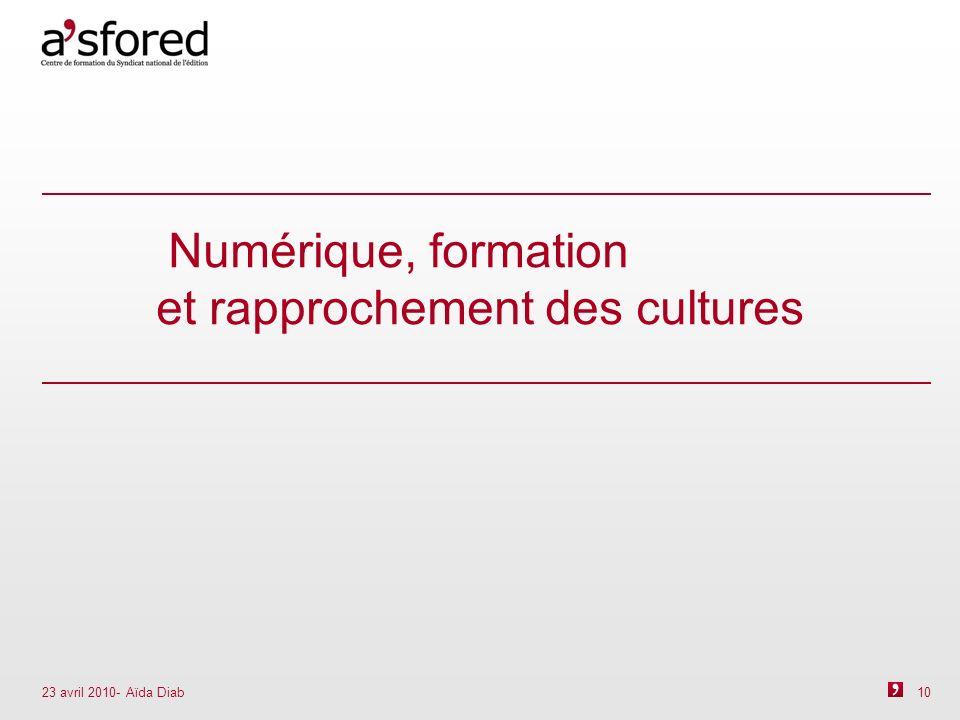 23 avril 2010- Aïda Diab 10 Numérique, formation et rapprochement des cultures