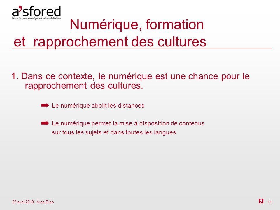 23 avril 2010- Aïda Diab 11 Numérique, formation et rapprochement des cultures 1.