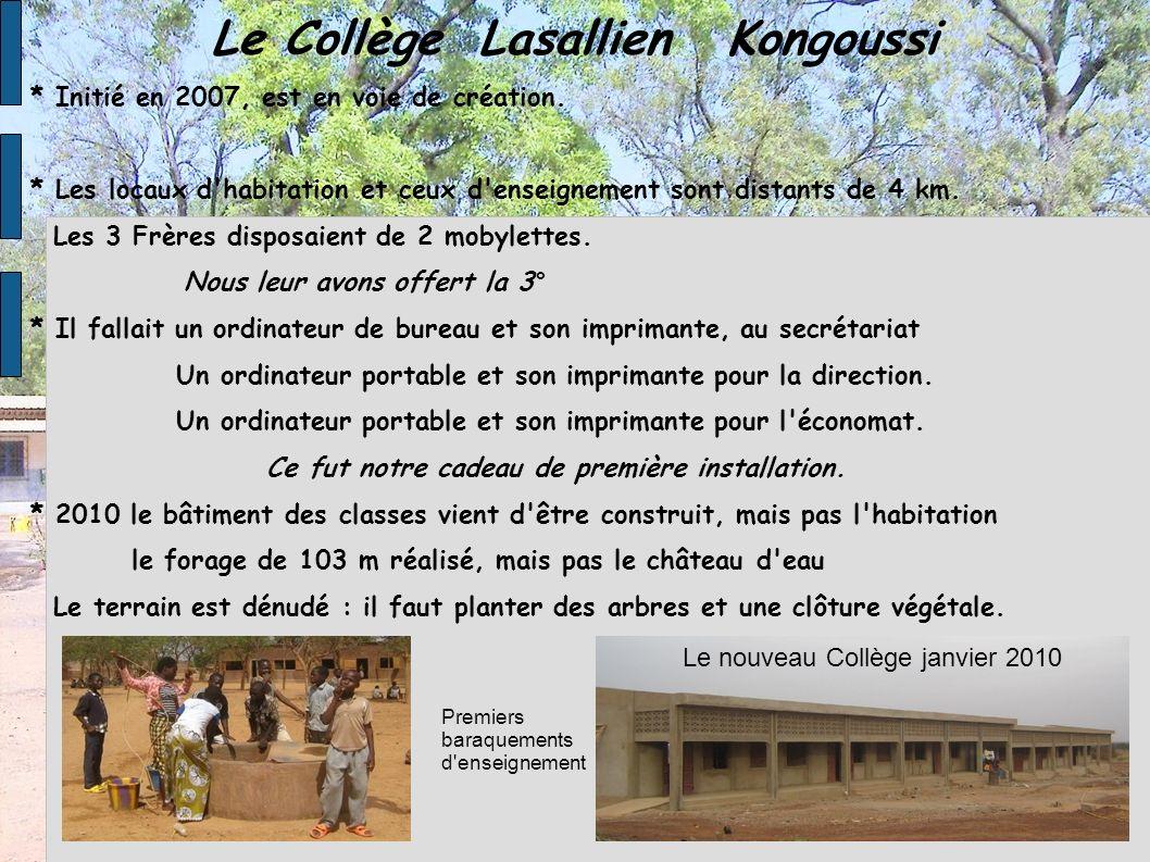 Le Collège Lasallien Kongoussi * Initié en 2007, est en voie de création. * Les locaux d'habitation et ceux d'enseignement sont distants de 4 km. Les