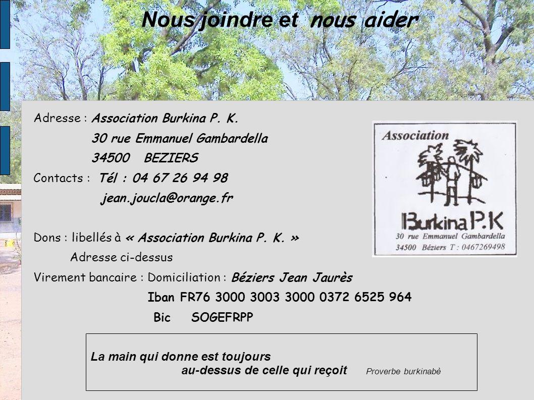 Nous joindre et nous aider Adresse : Association Burkina P. K. 30 rue Emmanuel Gambardella 34500 BEZIERS Contacts : Tél : 04 67 26 94 98 jean.joucla@o