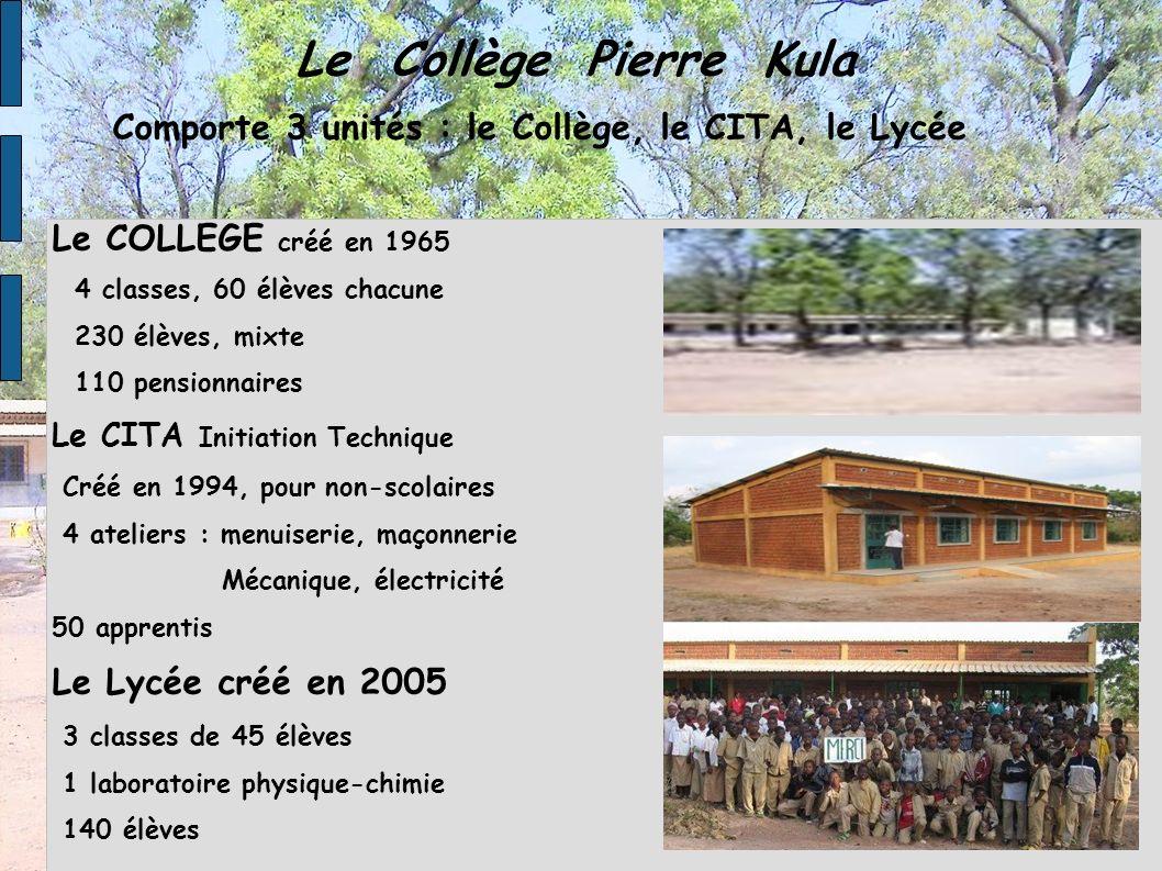 Le Collège Pierre Kula Comporte 3 unités : le Collège, le CITA, le Lycée Le COLLEGE créé en 1965 4 classes, 60 élèves chacune 230 élèves, mixte 110 pe