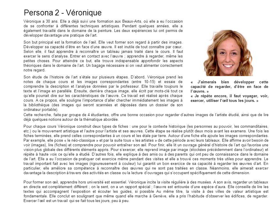 Persona 2 - Véronique Véronique a 30 ans. Elle a déjà suivi une formation aux Beaux-Arts, où elle a eu loccasion de se confronter à différentes techni
