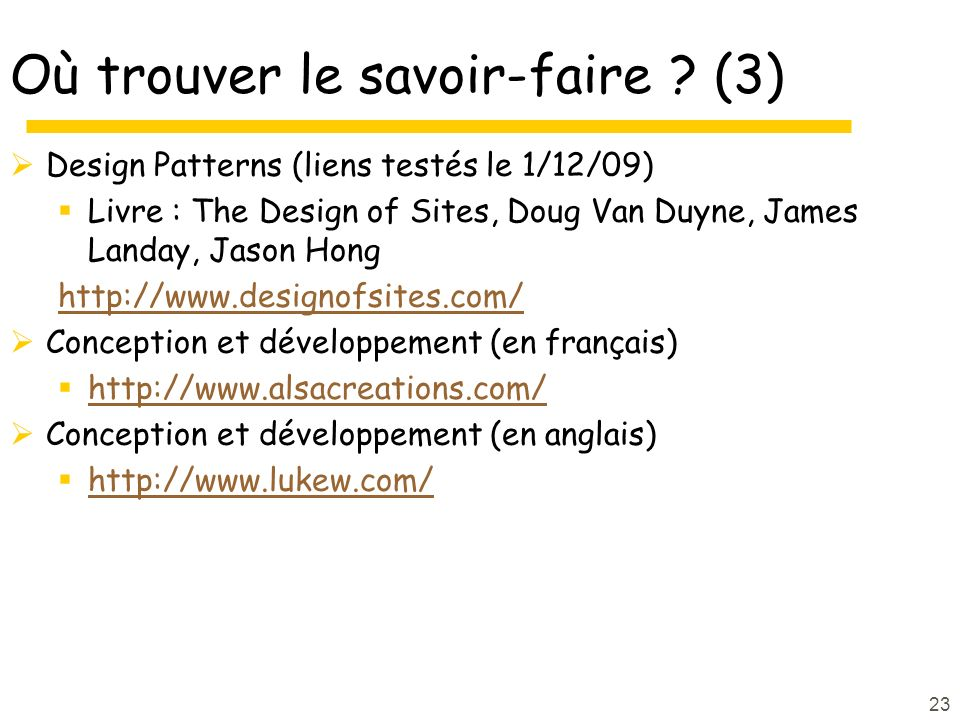 23 Où trouver le savoir-faire ? (3) Design Patterns (liens testés le 1/12/09) Livre : The Design of Sites, Doug Van Duyne, James Landay, Jason Hong ht