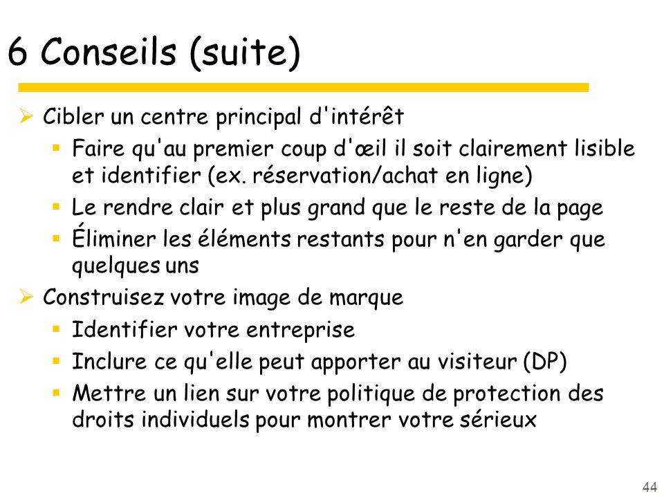 44 6 Conseils (suite) Cibler un centre principal d intérêt Faire qu au premier coup d œil il soit clairement lisible et identifier (ex.