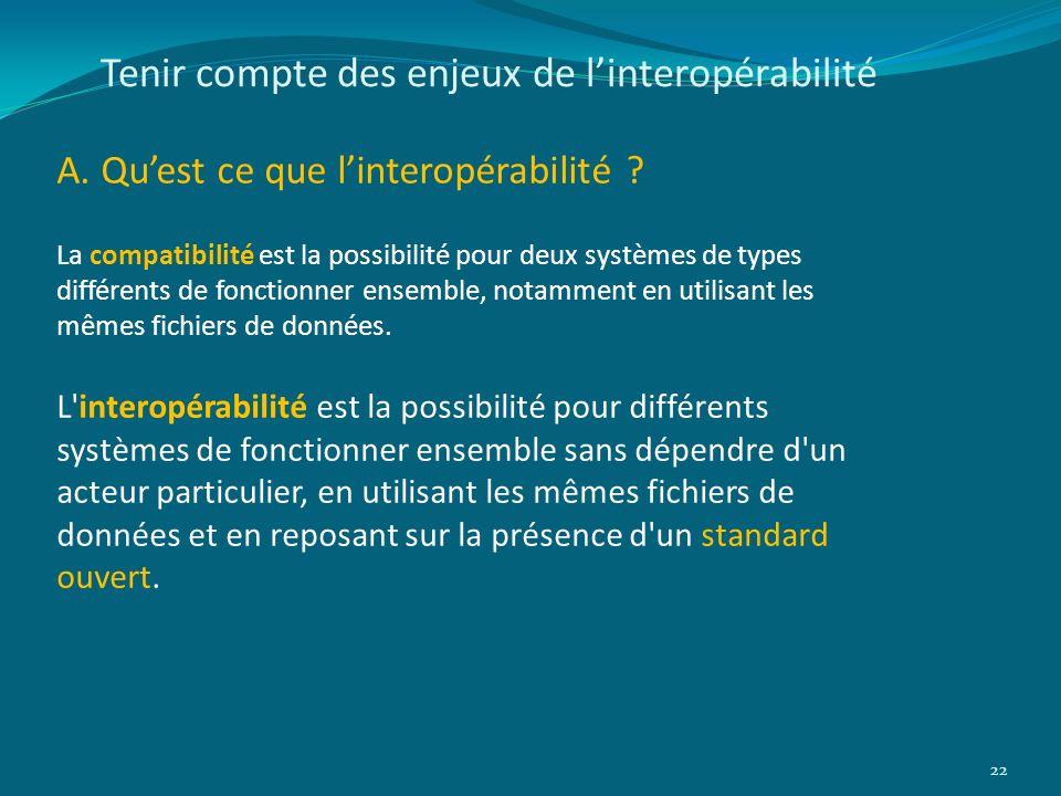 Tenir compte des enjeux de linteropérabilité A. Quest ce que linteropérabilité ? 22 La compatibilité est la possibilité pour deux systèmes de types di