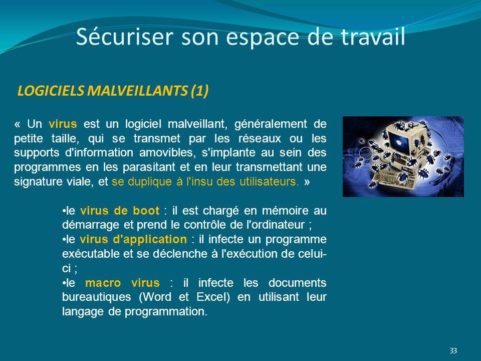 33 LOGICIELS MALVEILLANTS (1) « Un virus est un logiciel malveillant, généralement de petite taille, qui se transmet par les réseaux ou les supports d