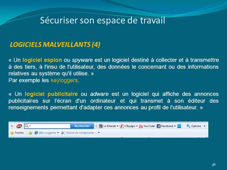 Sécuriser son espace de travail 36 LOGICIELS MALVEILLANTS (4) « Un logiciel espion ou spyware est un logiciel destiné à collecter et à transmettre à d