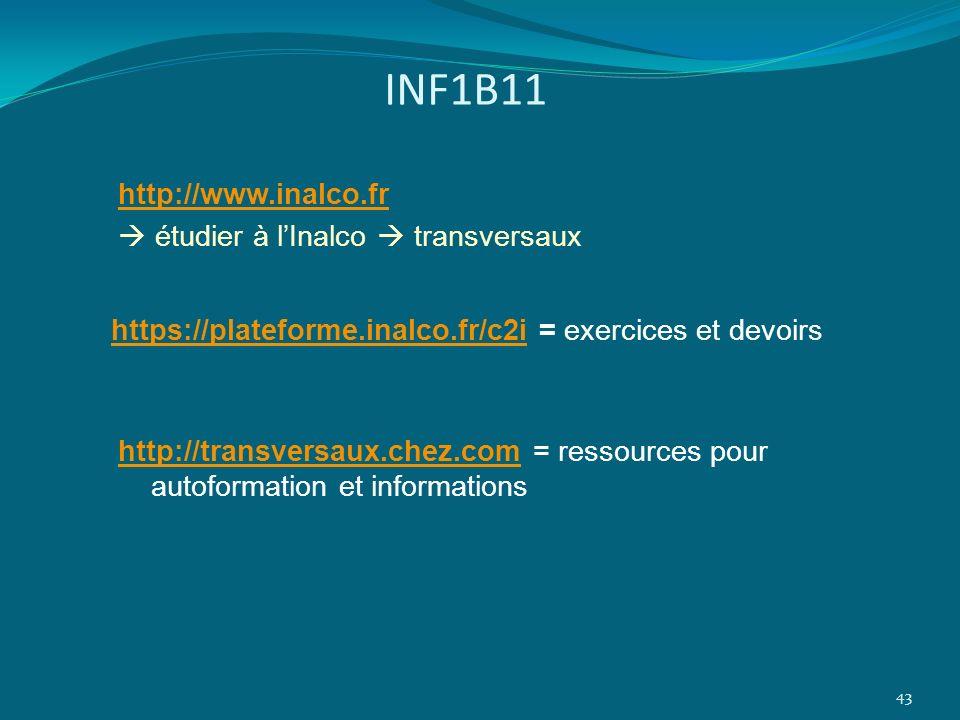 INF1B11 43 http://transversaux.chez.comhttp://transversaux.chez.com = ressources pour autoformation et informations https://plateforme.inalco.fr/c2iht