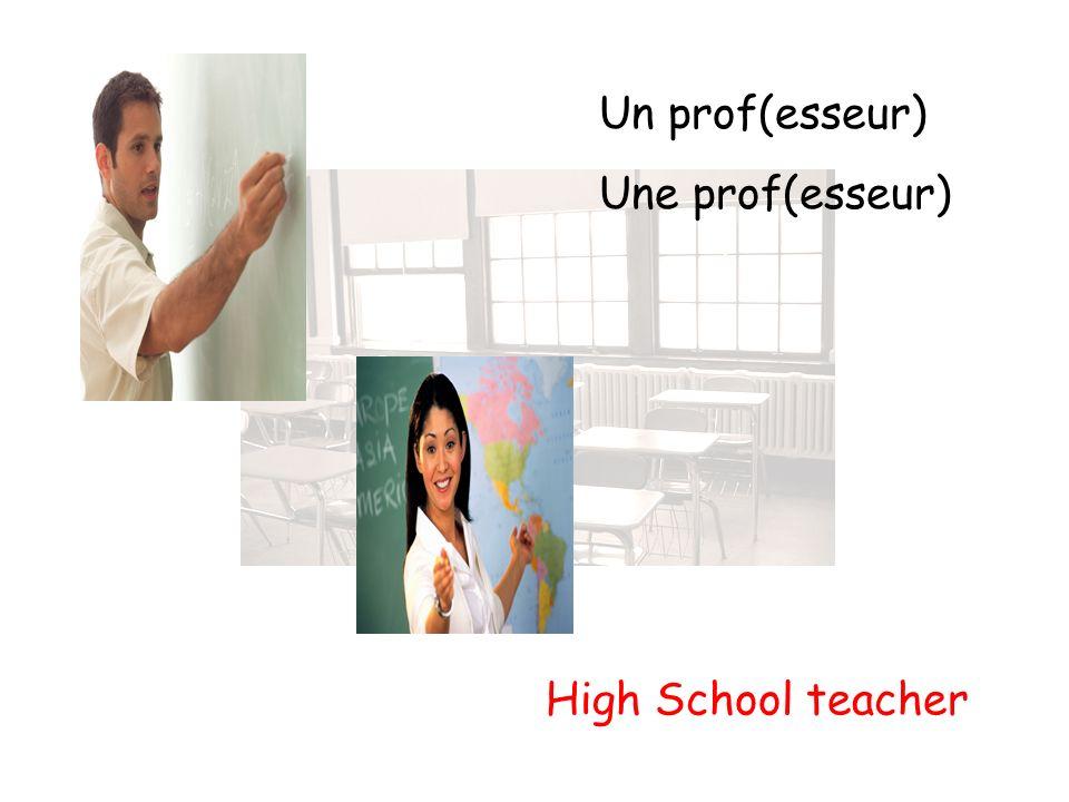 Un prof(esseur) Une prof(esseur) High School teacher