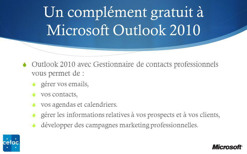 Un complément gratuit à Microsoft Outlook 2010 Outlook 2010 avec Gestionnaire de contacts professionnels vous permet de : gérer vos emails, vos contacts, vos agendas et calendriers.