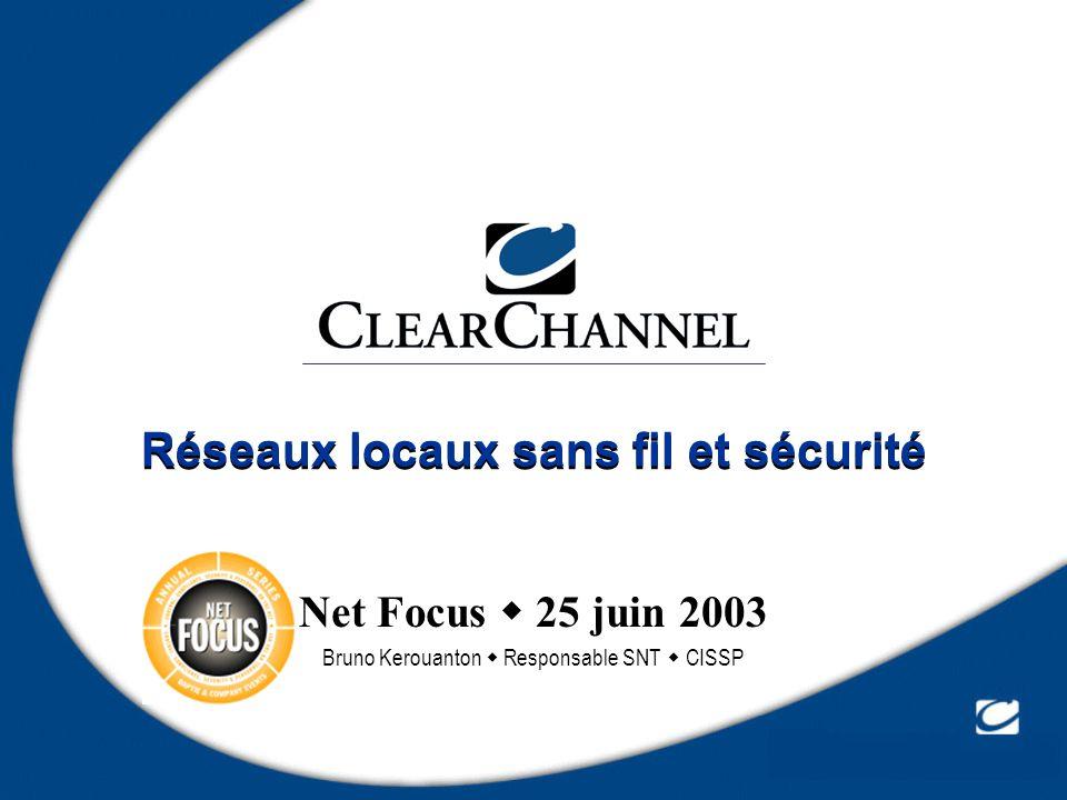 Réseaux locaux sans fil et sécurité Net Focus 25 juin 2003 Bruno Kerouanton Responsable SNT CISSP