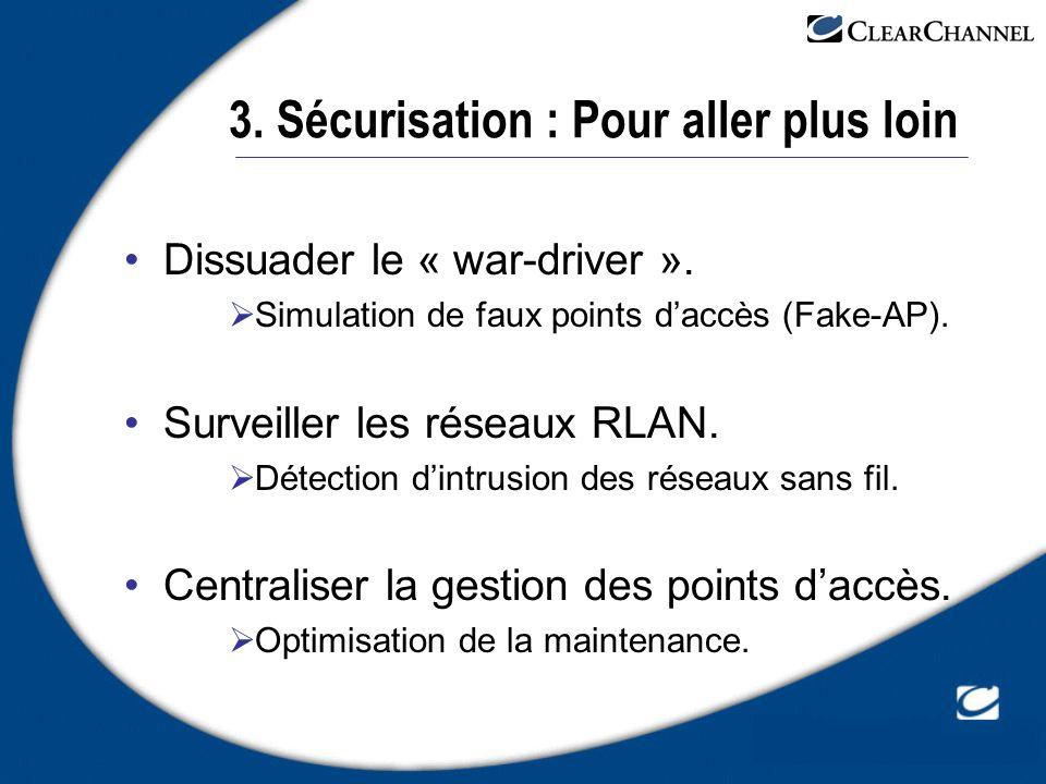 3. Sécurisation : Pour aller plus loin Dissuader le « war-driver ». Simulation de faux points daccès (Fake-AP). Surveiller les réseaux RLAN. Détection