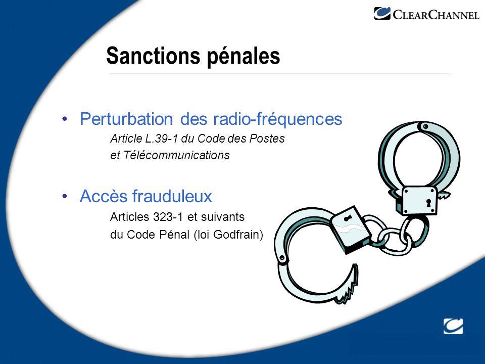 Sanctions pénales Perturbation des radio-fréquences Article L.39-1 du Code des Postes et Télécommunications Accès frauduleux Articles 323-1 et suivant
