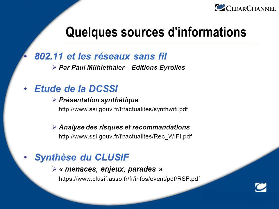 Quelques sources d'informations 802.11 et les réseaux sans fil Par Paul Mühlethaler – Editions Eyrolles Etude de la DCSSI Présentation synthétique htt
