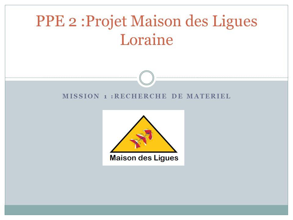 MISSION 1 :RECHERCHE DE MATERIEL PPE 2 :Projet Maison des Ligues Loraine