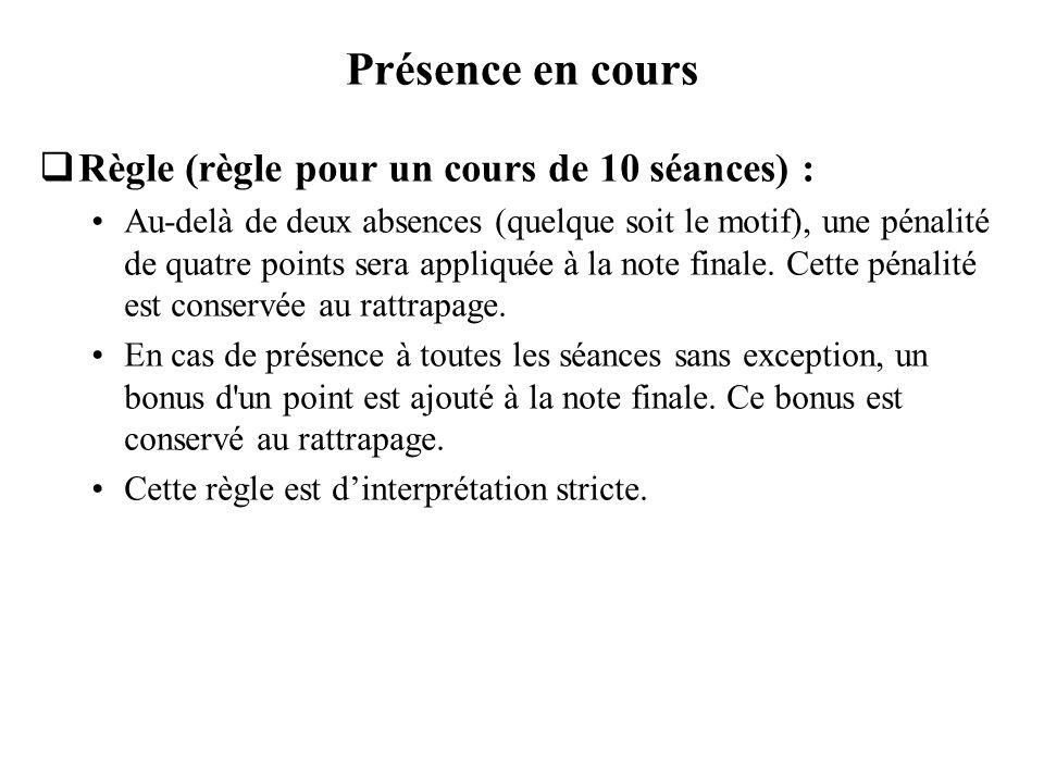 Présence en cours Règle (règle pour un cours de 10 séances) : Au-delà de deux absences (quelque soit le motif), une pénalité de quatre points sera app