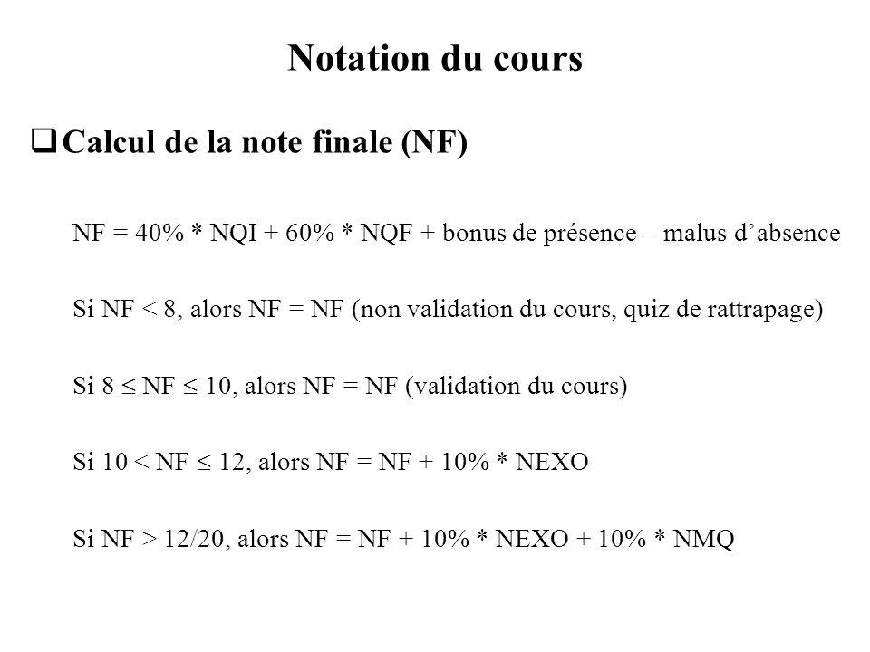 Notation du cours Calcul de la note finale (NF) NF = 40% * NQI + 60% * NQF + bonus de présence – malus dabsence Si NF < 8, alors NF = NF (non validati
