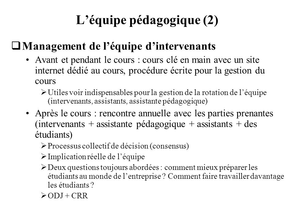 Léquipe pédagogique (2) Management de léquipe dintervenants Avant et pendant le cours : cours clé en main avec un site internet dédié au cours, procéd