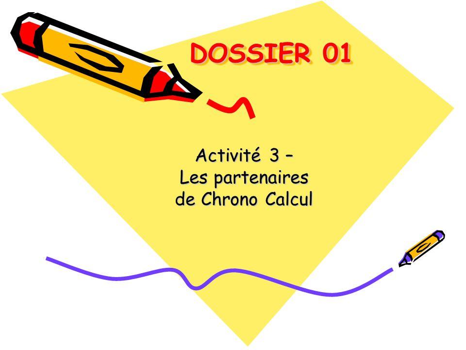 DOSSIER 01 DOSSIER 01 Activité 3 – Les partenaires de Chrono Calcul