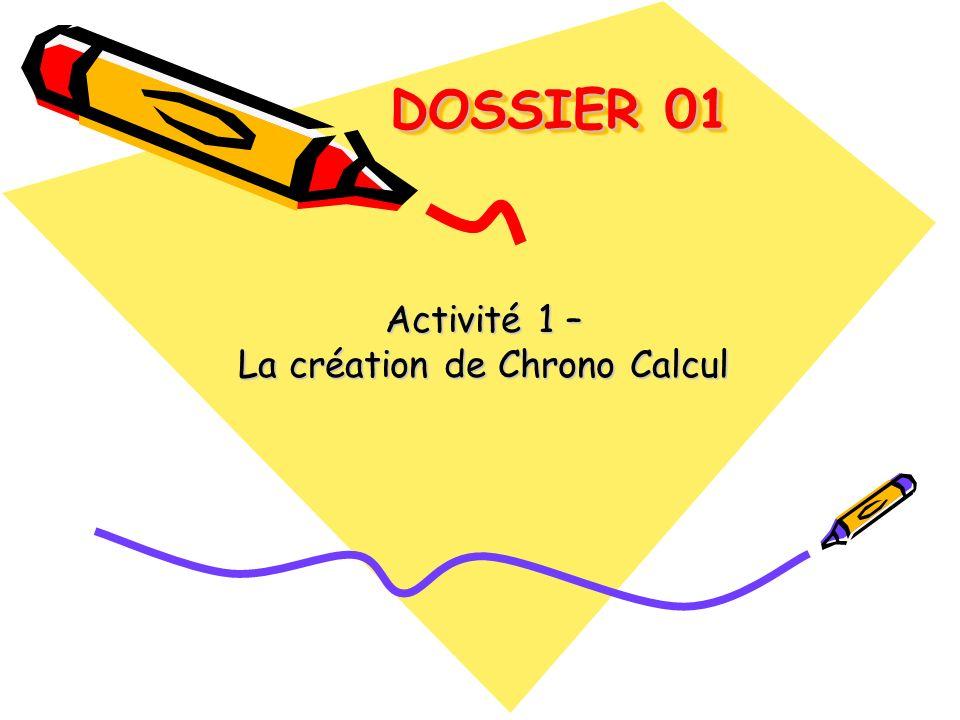 DOSSIER 01 DOSSIER 01 Activité 1 – La création de Chrono Calcul