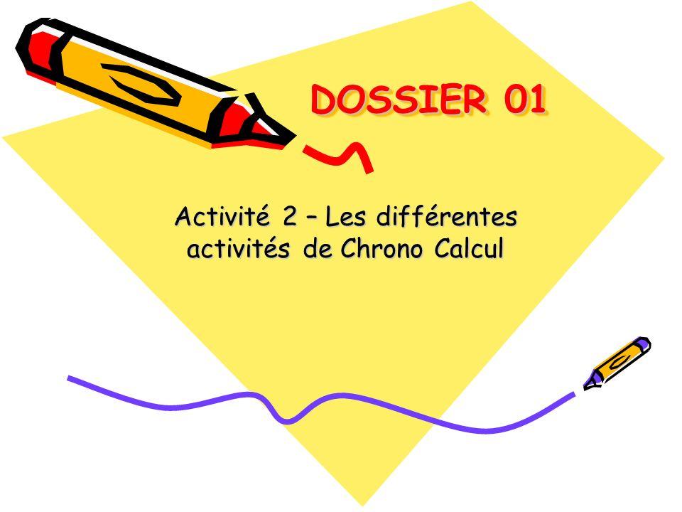 DOSSIER 01 DOSSIER 01 Activité 2 – Les différentes activités de Chrono Calcul