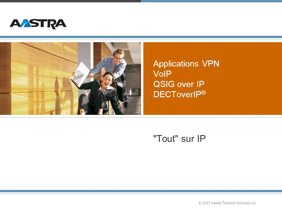 © 2007 Aastra Telecom Schweiz AG Applications VPN VoIP QSIG over IP DECToverIP ®