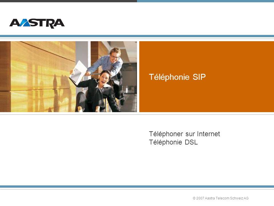© 2007 Aastra Telecom Schweiz AG Téléphonie SIP Téléphoner sur Internet Téléphonie DSL