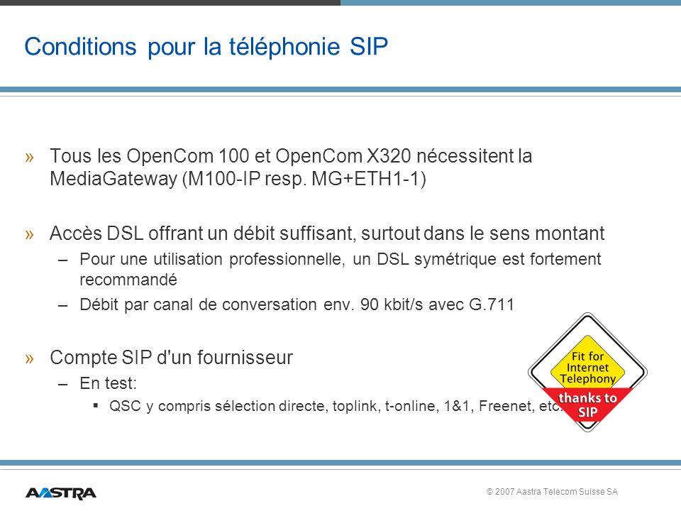 © 2007 Aastra Telecom Suisse SA Conditions pour la téléphonie SIP »Tous les OpenCom 100 et OpenCom X320 nécessitent la MediaGateway (M100-IP resp.
