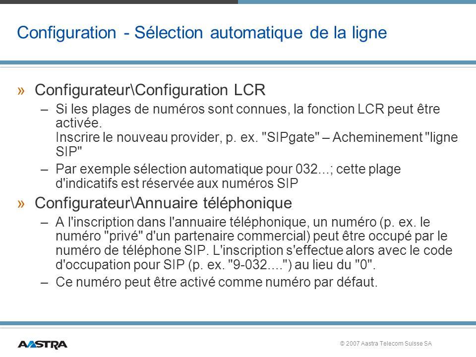 © 2007 Aastra Telecom Suisse SA Configuration - Sélection automatique de la ligne »Configurateur\Configuration LCR –Si les plages de numéros sont connues, la fonction LCR peut être activée.
