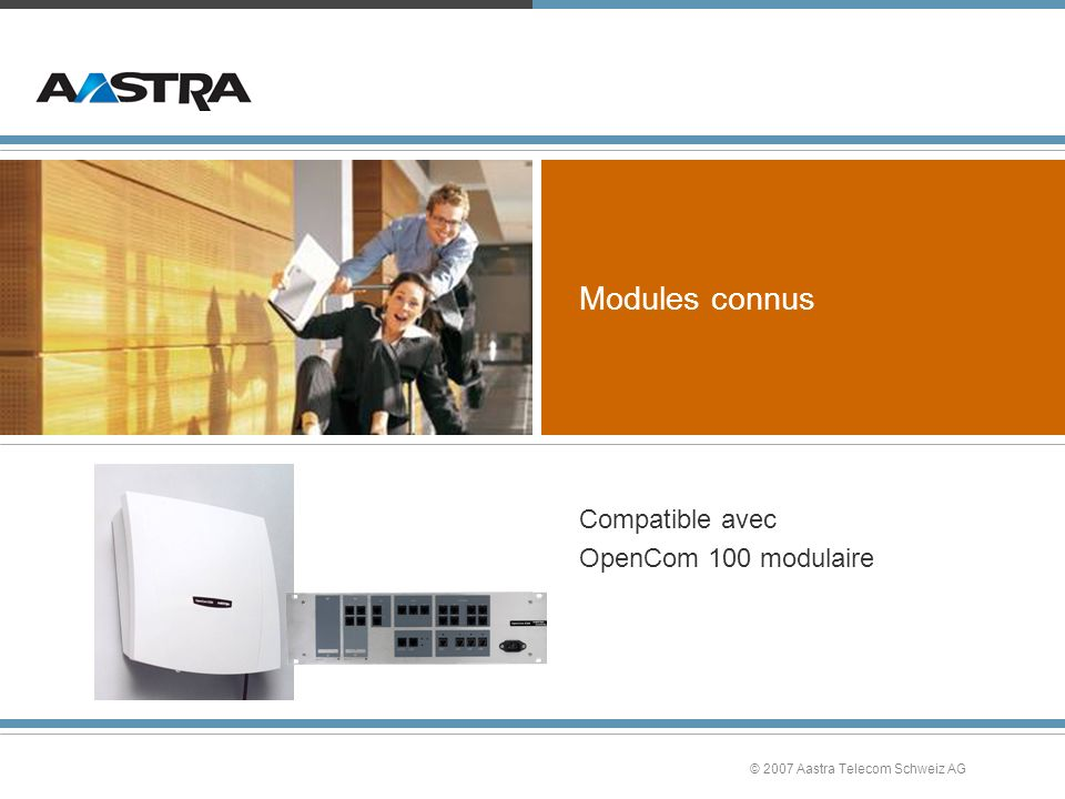 © 2007 Aastra Telecom Schweiz AG Modules connus Compatible avec OpenCom 100 modulaire