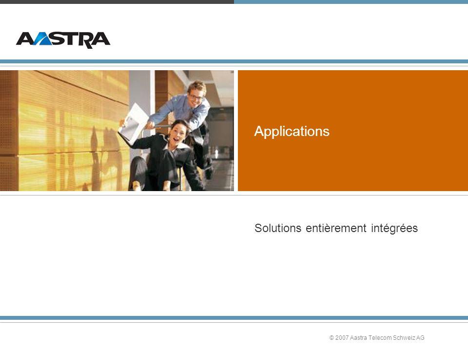 © 2007 Aastra Telecom Schweiz AG Applications Solutions entièrement intégrées