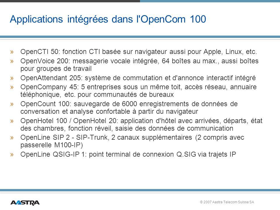 © 2007 Aastra Telecom Suisse SA Applications intégrées dans l OpenCom 100 »OpenCTI 50: fonction CTI basée sur navigateur aussi pour Apple, Linux, etc.