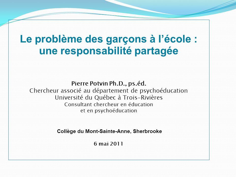 Le problème des garçons à lécole : une responsabilité partagée Pierre Potvin Ph.D., ps.éd. Chercheur associé au département de psychoéducation Univers