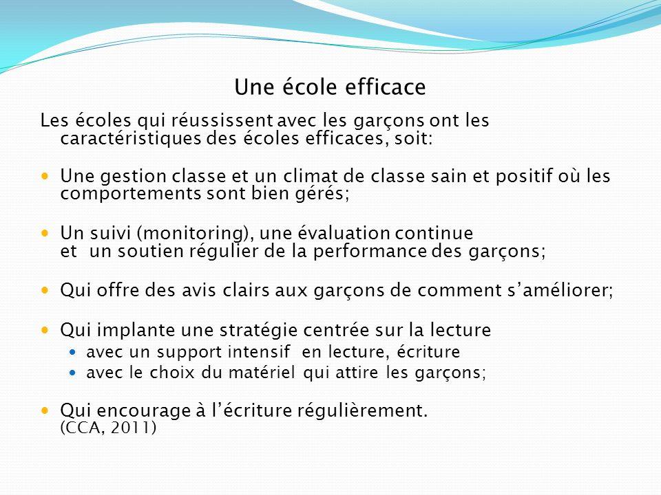Une école efficace Les écoles qui réussissent avec les garçons ont les caractéristiques des écoles efficaces, soit: Une gestion classe et un climat de