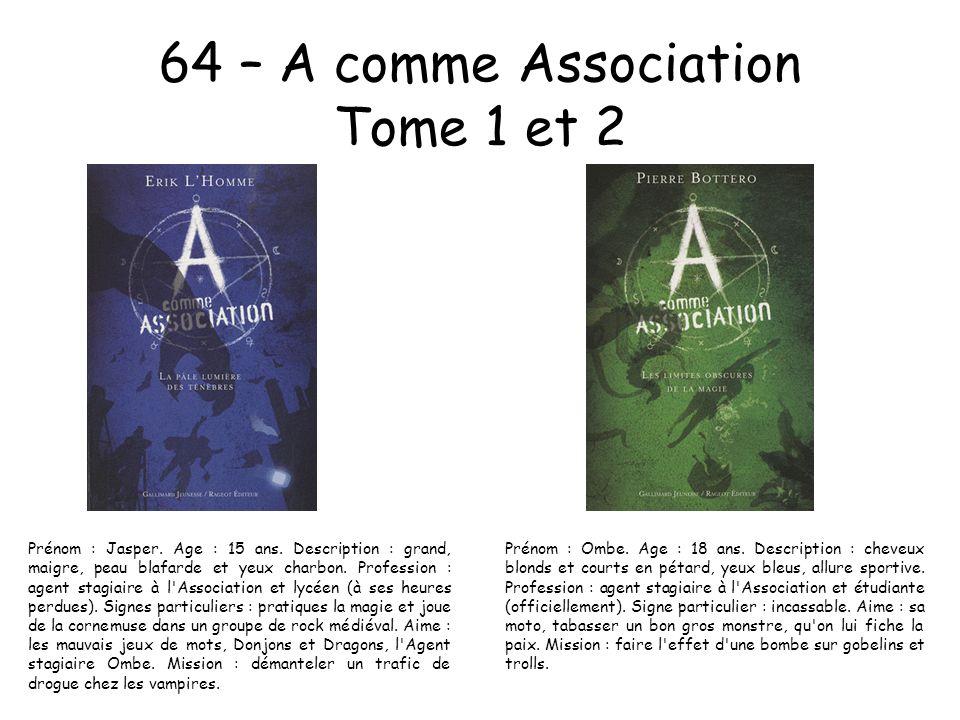 64 – A comme Association Tome 1 et 2 Prénom : Ombe. Age : 18 ans. Description : cheveux blonds et courts en pétard, yeux bleus, allure sportive. Profe