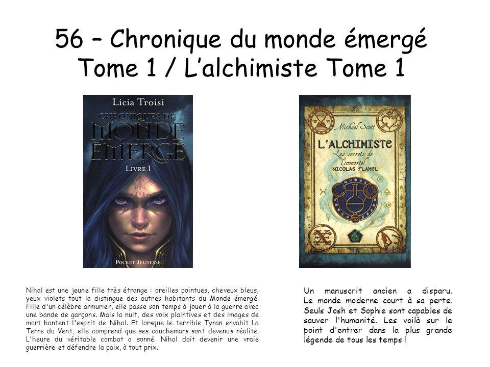 56 – Chronique du monde émergé Tome 1 / Lalchimiste Tome 1 Nihal est une jeune fille très étrange : oreilles pointues, cheveux bleus, yeux violets tou