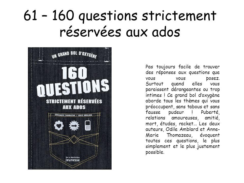 61 – 160 questions strictement réservées aux ados Pas toujours facile de trouver des réponses aux questions que vous vous posez. Surtout quand elles v