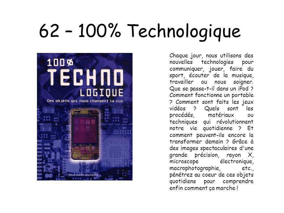 62 – 100% Technologique Chaque jour, nous utilisons des nouvelles technologies pour communiquer, jouer, faire du sport, écouter de la musique, travail